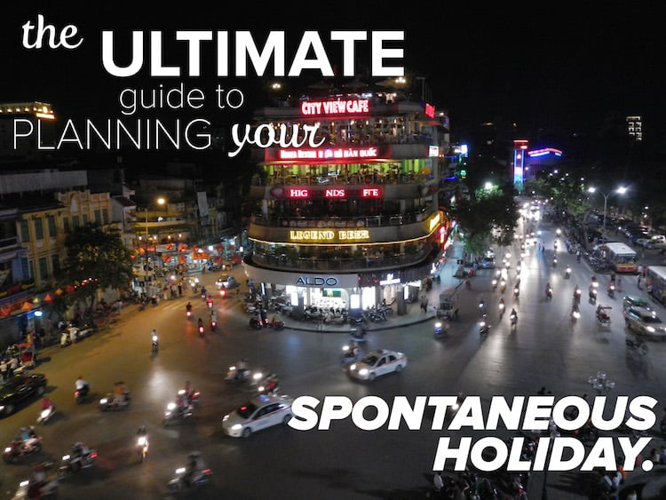 Ultimate Guide to Planning a Spontaneous Holiday