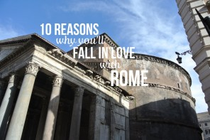 10 Reasons Why You'll Fall In Love With Rome