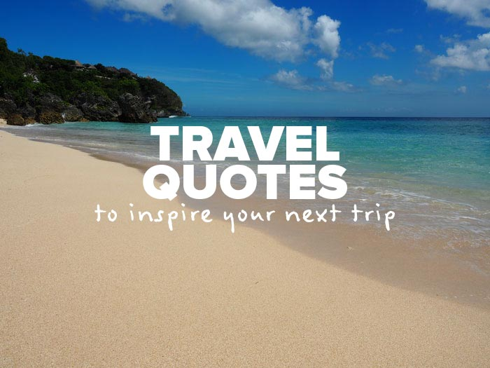 22 Travel Quotes To Inspire Your Next Trip
