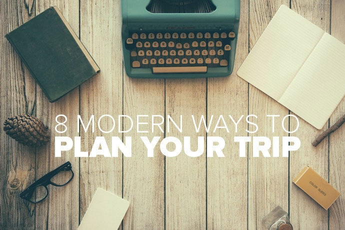 8 Modern Ways To Plan Your Trip
