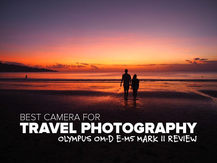 Best Camera For Travel Photography: Our Review Of Olympus OM-D E-M5 Mark II
