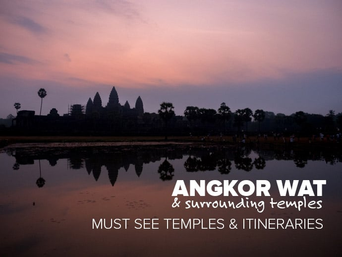Angkor Wat & Surrounding Temples: Must See Temples & Itineraries