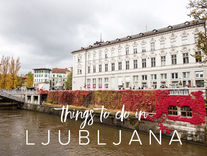 20 Incredible Things To Do In Ljubljana Slovenia (+ Map)