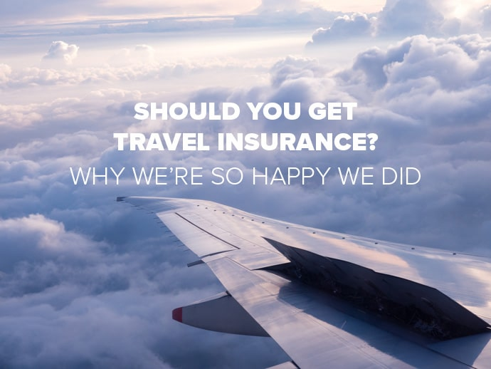 Should You Get Travel Insurance? Why We're So Happy We Did.